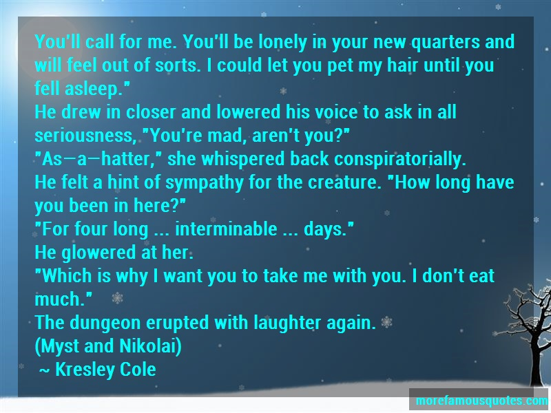 Kresley Cole Quotes: Youll call for me youll be lonely in