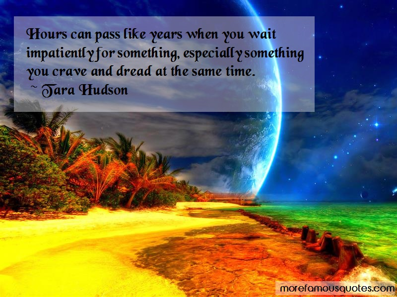 Tara Hudson Quotes: Hours can pass like years when you wait