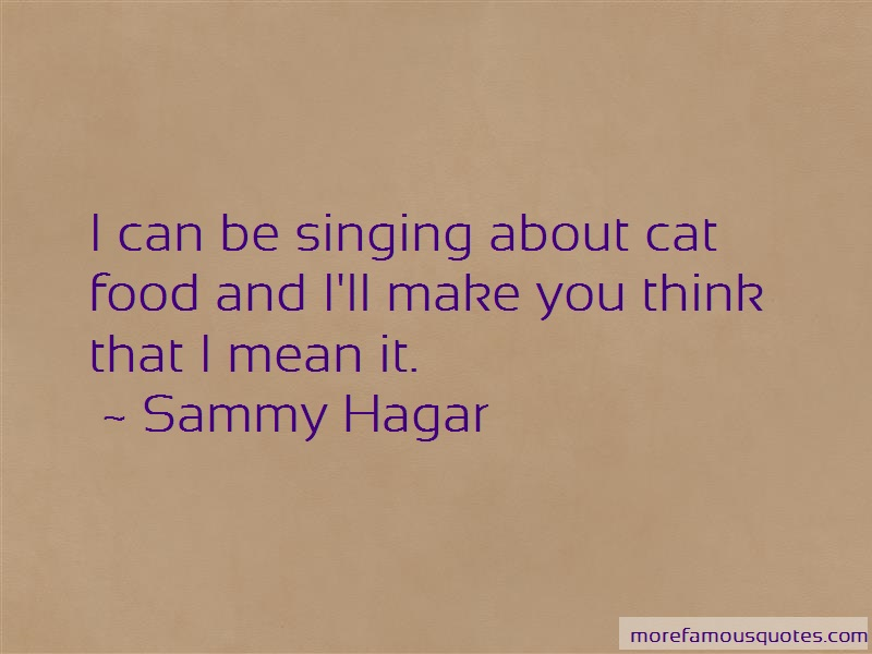 Sammy Hagar Quotes: I Can Be Singing About Cat Food And Ill