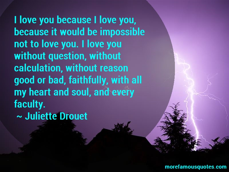 Juliette Drouet Quotes: I Love You Because I Love You Because It