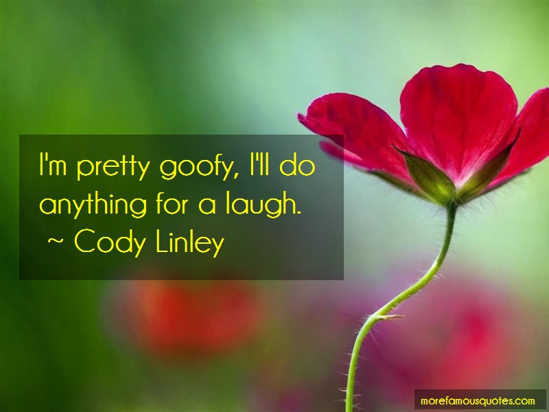 Cody Linley Quotes: Im pretty goofy ill do anything for a