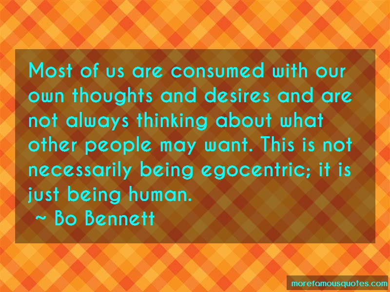 Bo Bennett Quotes: Most Of Us Are Consumed With Our Own