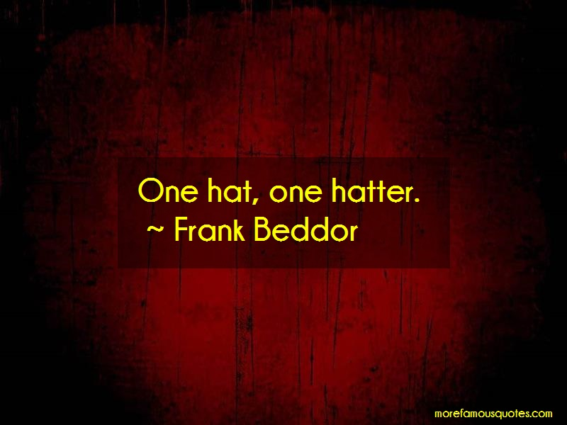 Frank Beddor Quotes: One hat one hatter