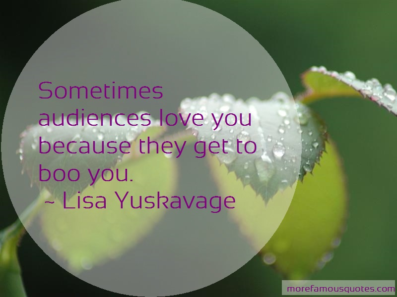 Lisa Yuskavage Quotes: Sometimes audiences love you because