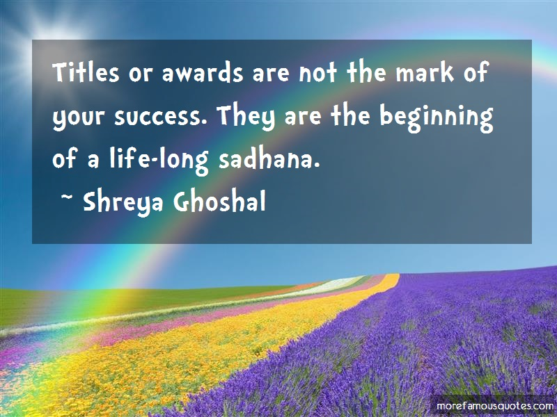 Shreya Ghoshal Quotes: Titles or awards are not the mark of