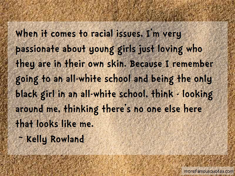 Kelly Rowland Quotes: When it comes to racial issues im very