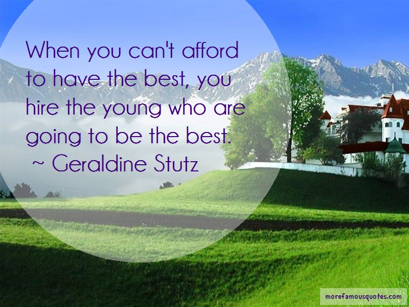Geraldine Stutz Quotes: When You Cant Afford To Have The Best