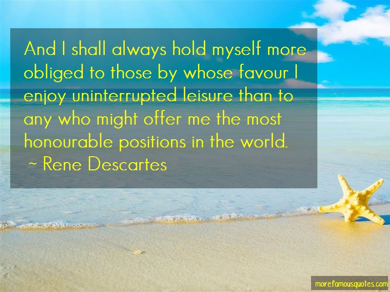 Rene Descartes Quotes: And i shall always hold myself more