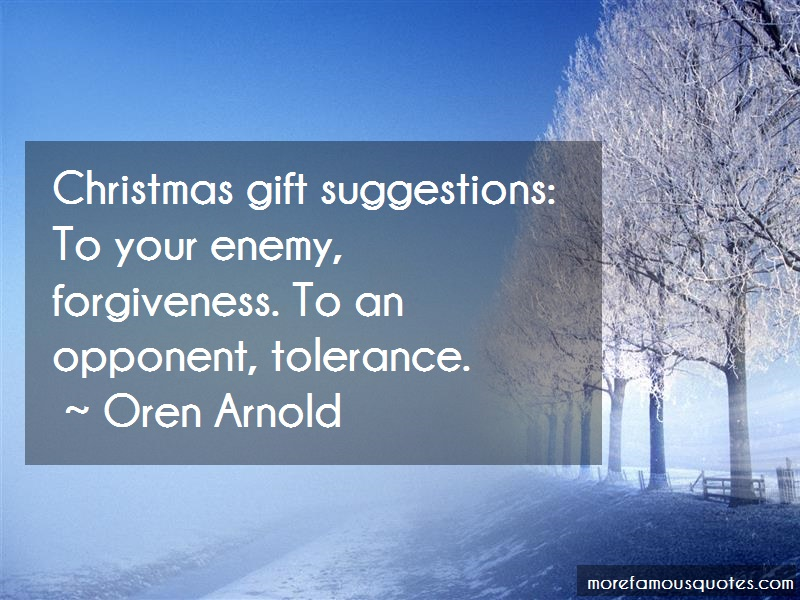 Oren Arnold Quotes: Christmas Gift Suggestions To Your Enemy