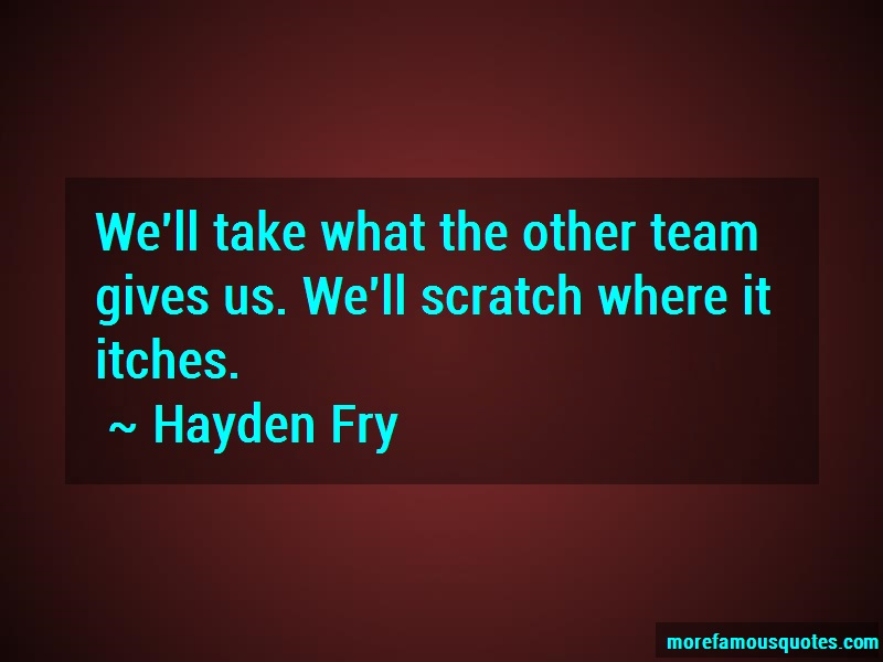 Hayden Fry Quotes: Well Take What The Other Team Gives Us