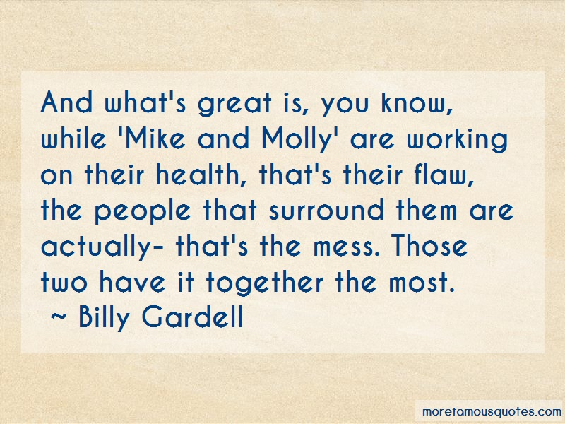 Billy Gardell Quotes: And whats great is you know while mike
