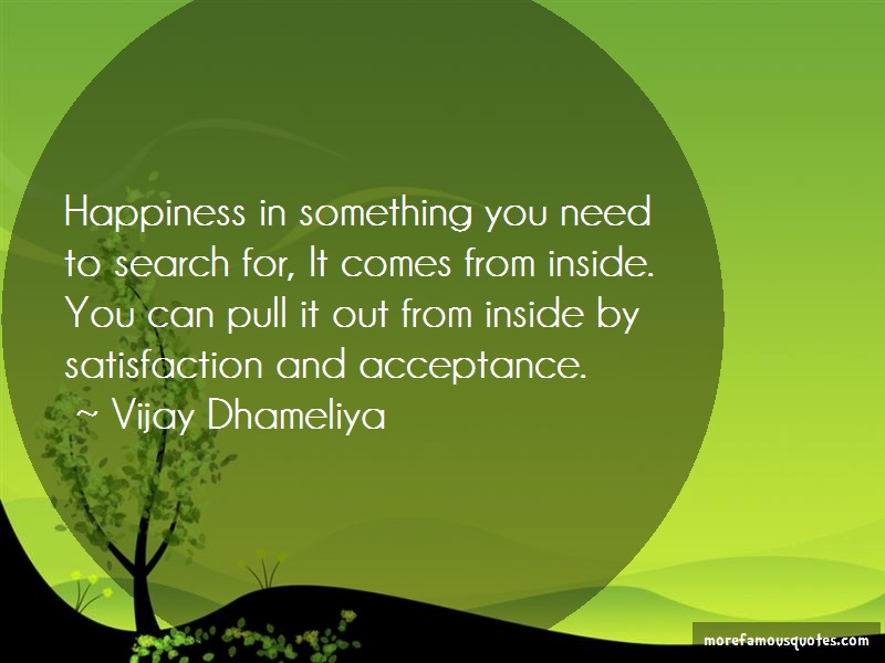 Vijay Dhameliya Quotes: Happiness in something you need to