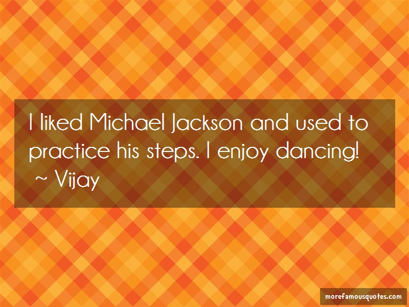 Vijay Quotes: I liked michael jackson and used to