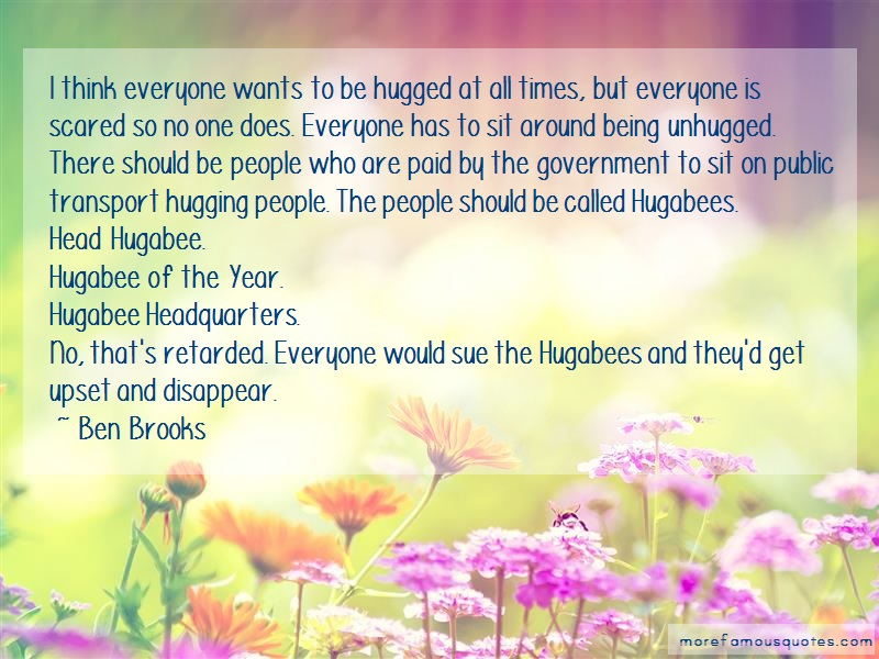 Ben Brooks Quotes: I Think Everyone Wants To Be Hugged At