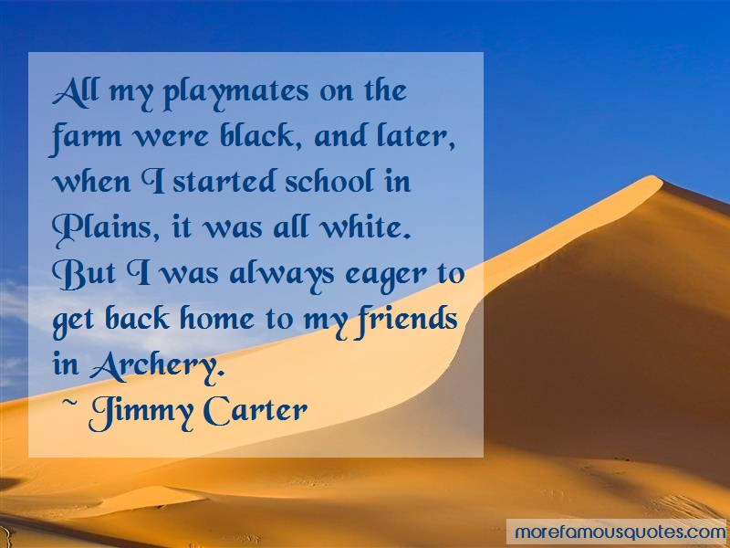 Jimmy Carter Quotes: All my playmates on the farm were black