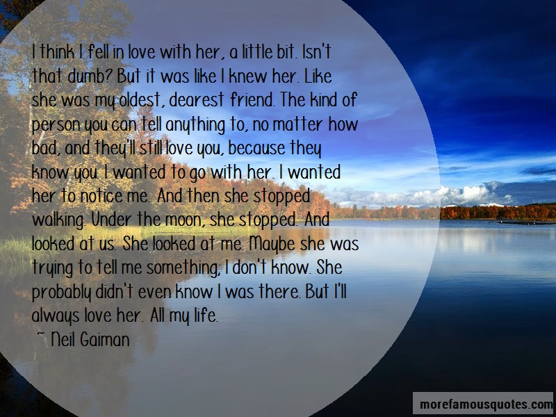 Neil Gaiman Quotes: I Think I Fell In Love With Her A Little