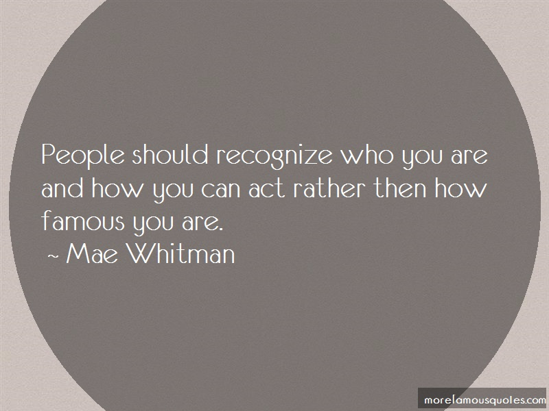 Mae Whitman Quotes: People should recognize who you are and