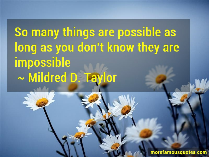 Mildred D. Taylor Quotes: So many things are possible as long as