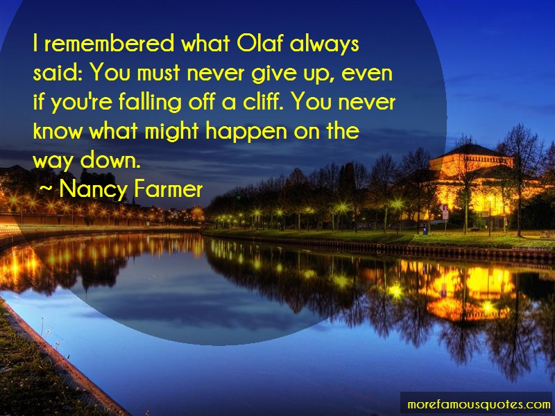 Nancy Farmer Quotes: I remembered what olaf always said you