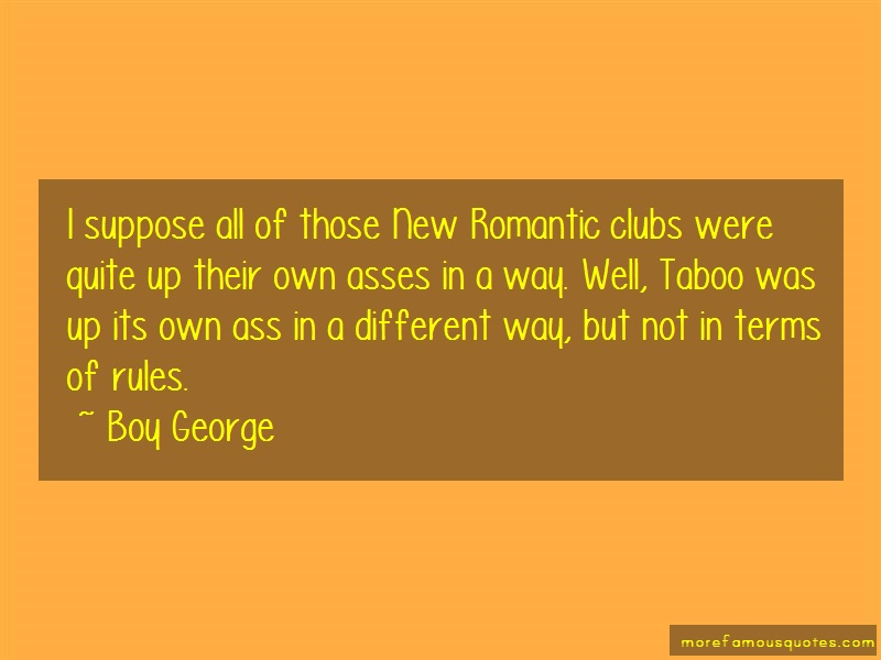 Boy George Quotes: I suppose all of those new romantic