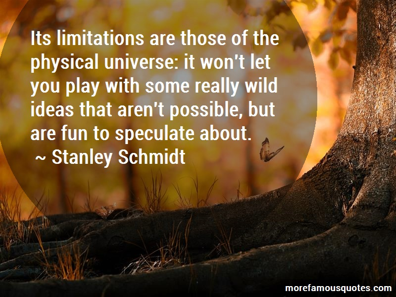 Stanley Schmidt Quotes: Its Limitations Are Those Of The