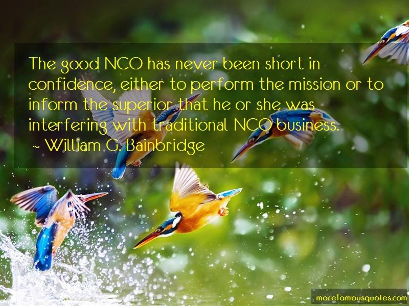 William G. Bainbridge Quotes: The good nco has never been short in