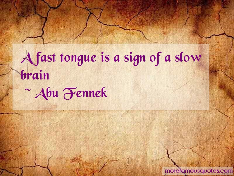 Abu Fennek Quotes: A fast tongue is a sign of a slow brain