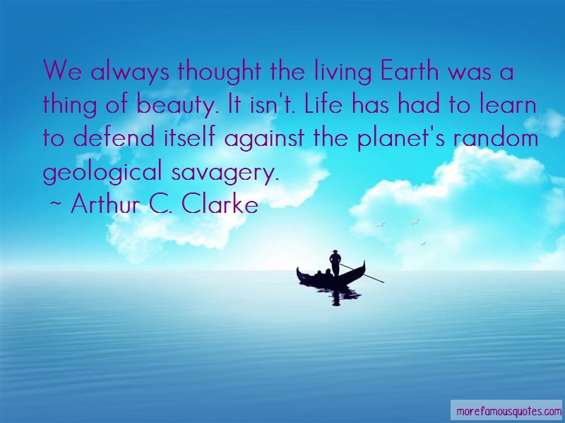 Arthur C. Clarke Quotes: We always thought the living earth was a
