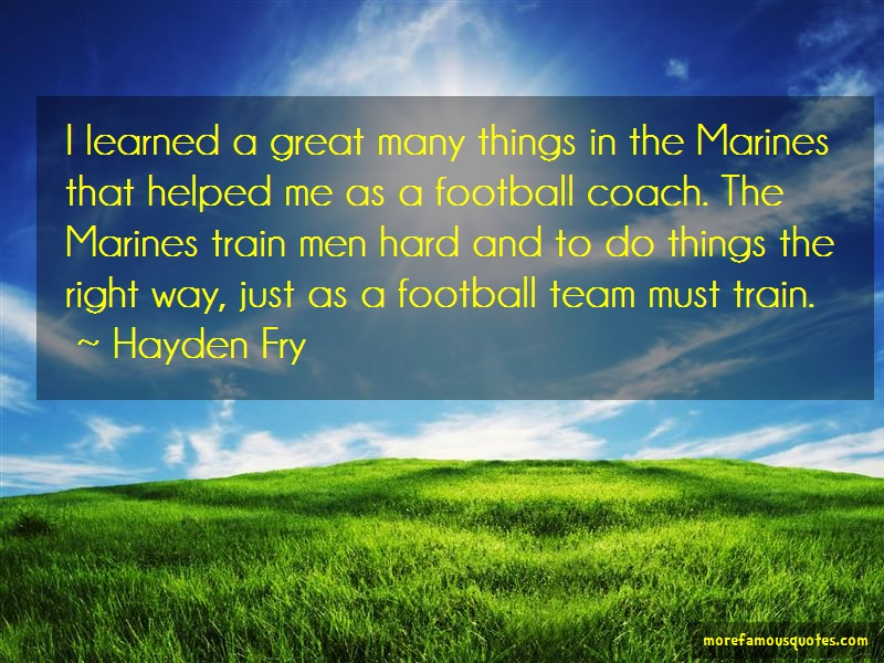 Hayden Fry Quotes: I Learned A Great Many Things In The