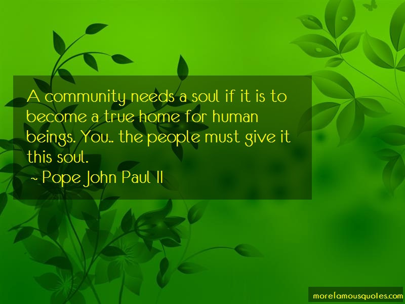 Pope John Paul II Quotes: A Community Needs A Soul If It Is To