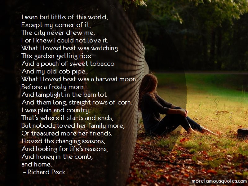 Richard Peck Quotes: I seen but little of this world except