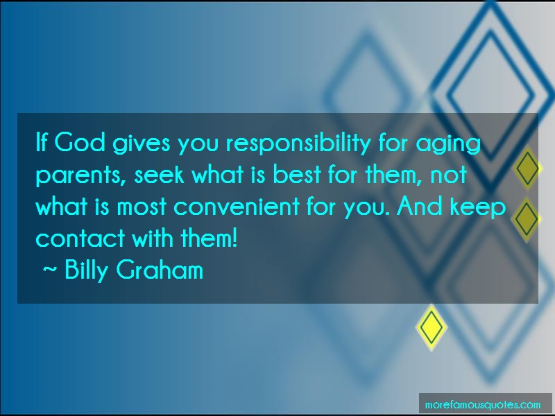 Billy Graham Quotes: If god gives you responsibility for