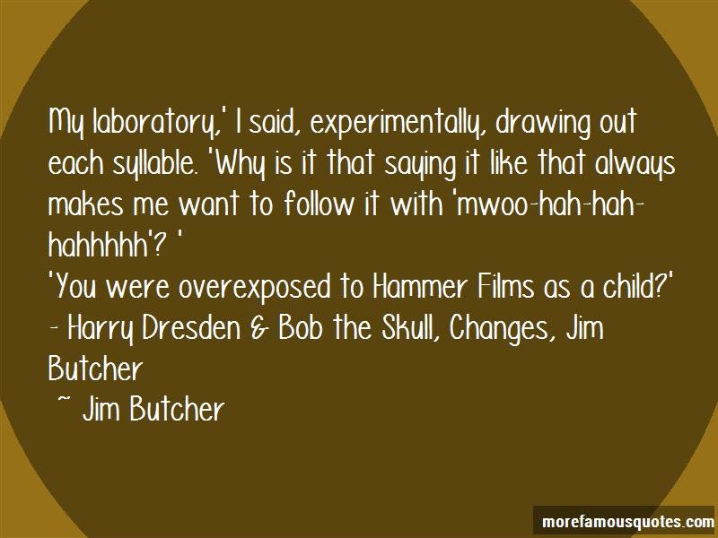 Jim Butcher Quotes: My laboratory i said experimentally