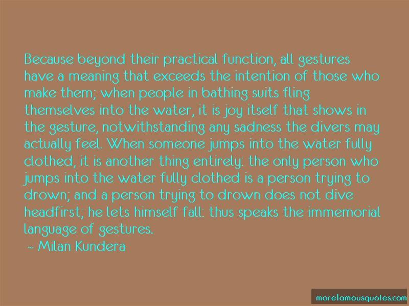 Milan Kundera Quotes: Because beyond their practical function