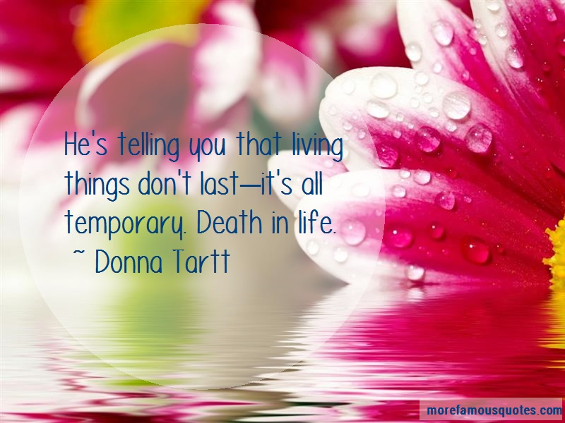 Donna Tartt Quotes: Hes telling you that living things dont