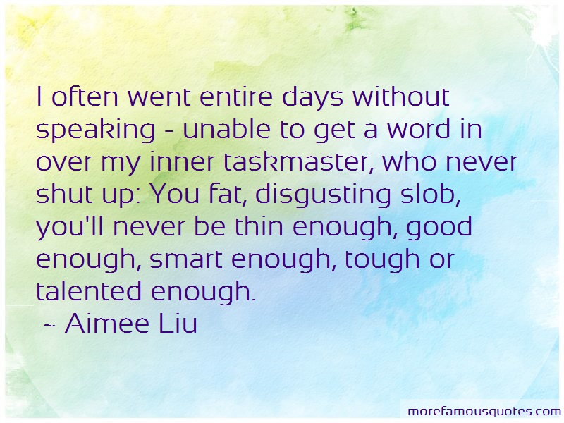 Aimee Liu Quotes: I often went entire days without