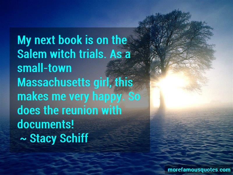 Stacy Schiff Quotes: My Next Book Is On The Salem Witch