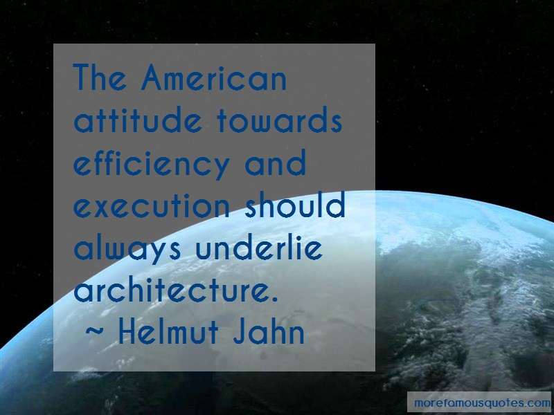 Helmut Jahn Quotes: The american attitude towards efficiency