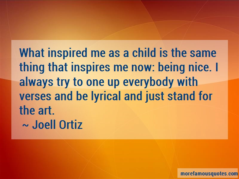 Joell Ortiz Quotes: What Inspired Me As A Child Is The Same