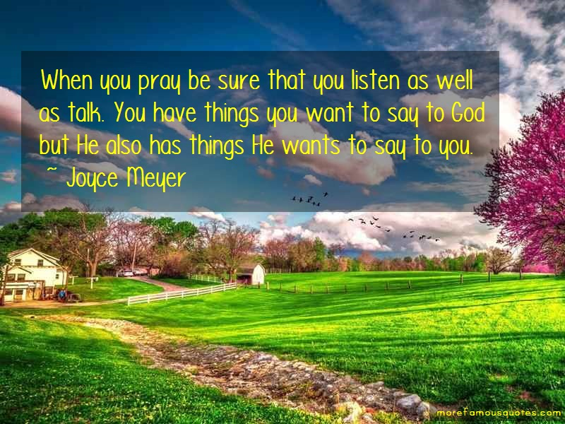 Joyce Meyer Quotes: When you pray be sure that you listen as