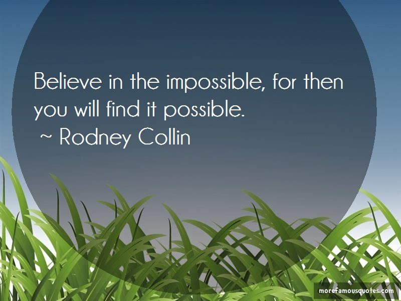 Rodney Collin Quotes: Believe in the impossible for then you