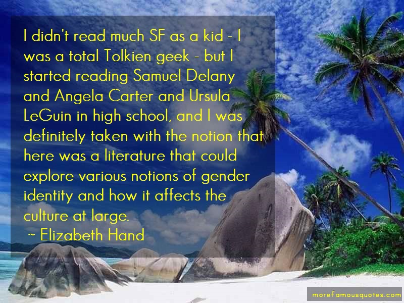 Elizabeth Hand Quotes: I Didnt Read Much Sf As A Kid I Was A