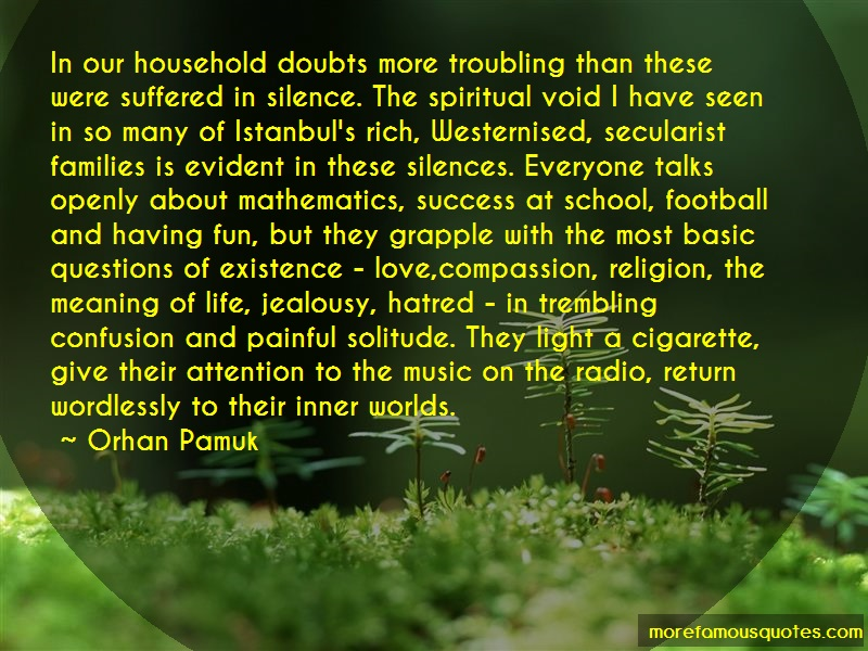 Orhan Pamuk Quotes: In Our Household Doubts More Troubling