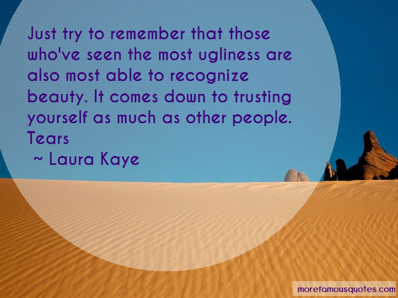 Laura Kaye Quotes: Just try to remember that those whove