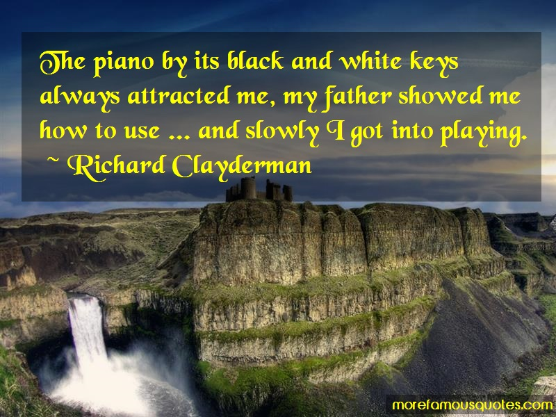 Richard Clayderman Quotes: The Piano By Its Black And White Keys