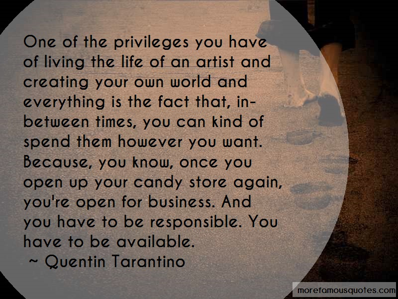 Quentin Tarantino Quotes: One Of The Privileges You Have Of Living