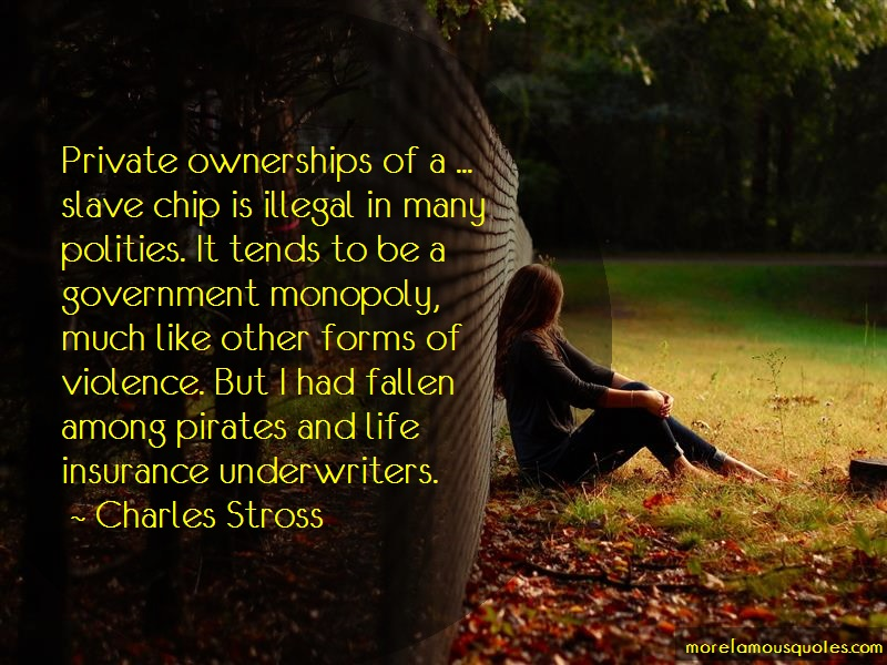 Charles Stross Quotes: Private Ownerships Of A Slave Chip Is