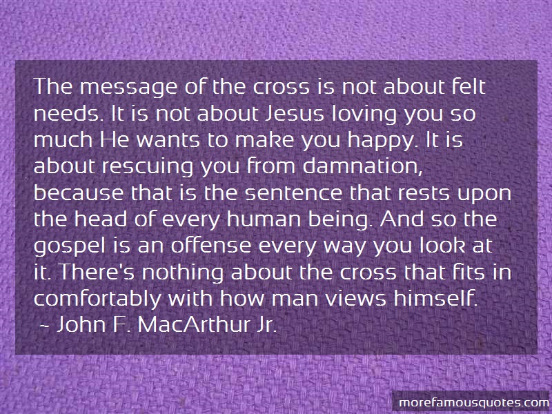 John F. MacArthur Jr. Quotes: The Message Of The Cross Is Not About