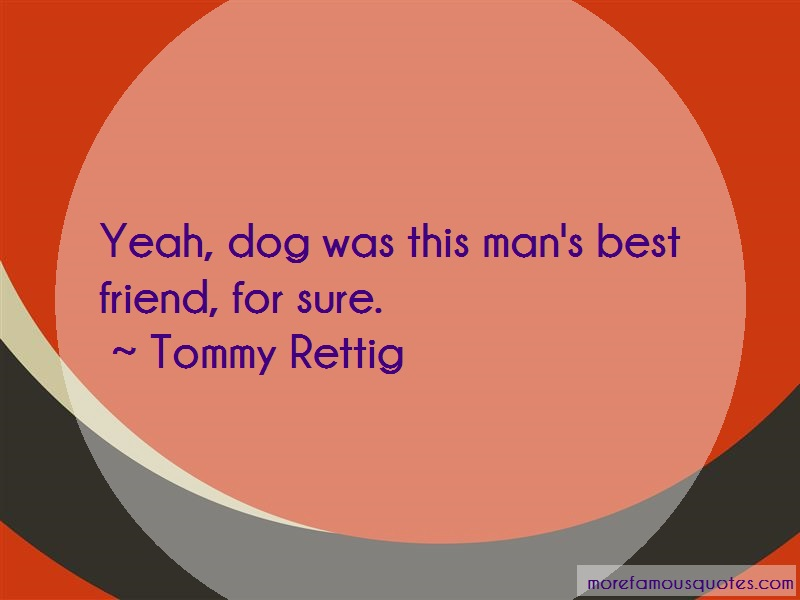 Tommy Rettig Quotes: Yeah dog was this mans best friend for