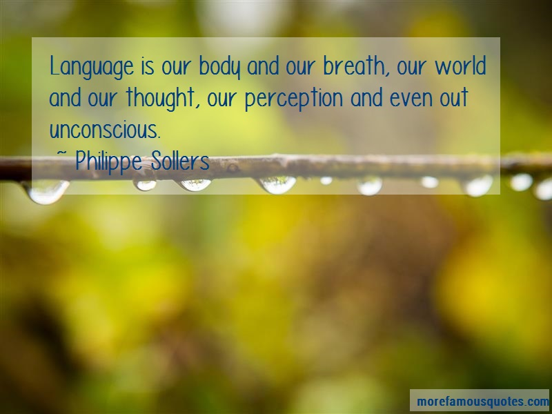 Philippe Sollers Quotes: Language is our body and our breath our